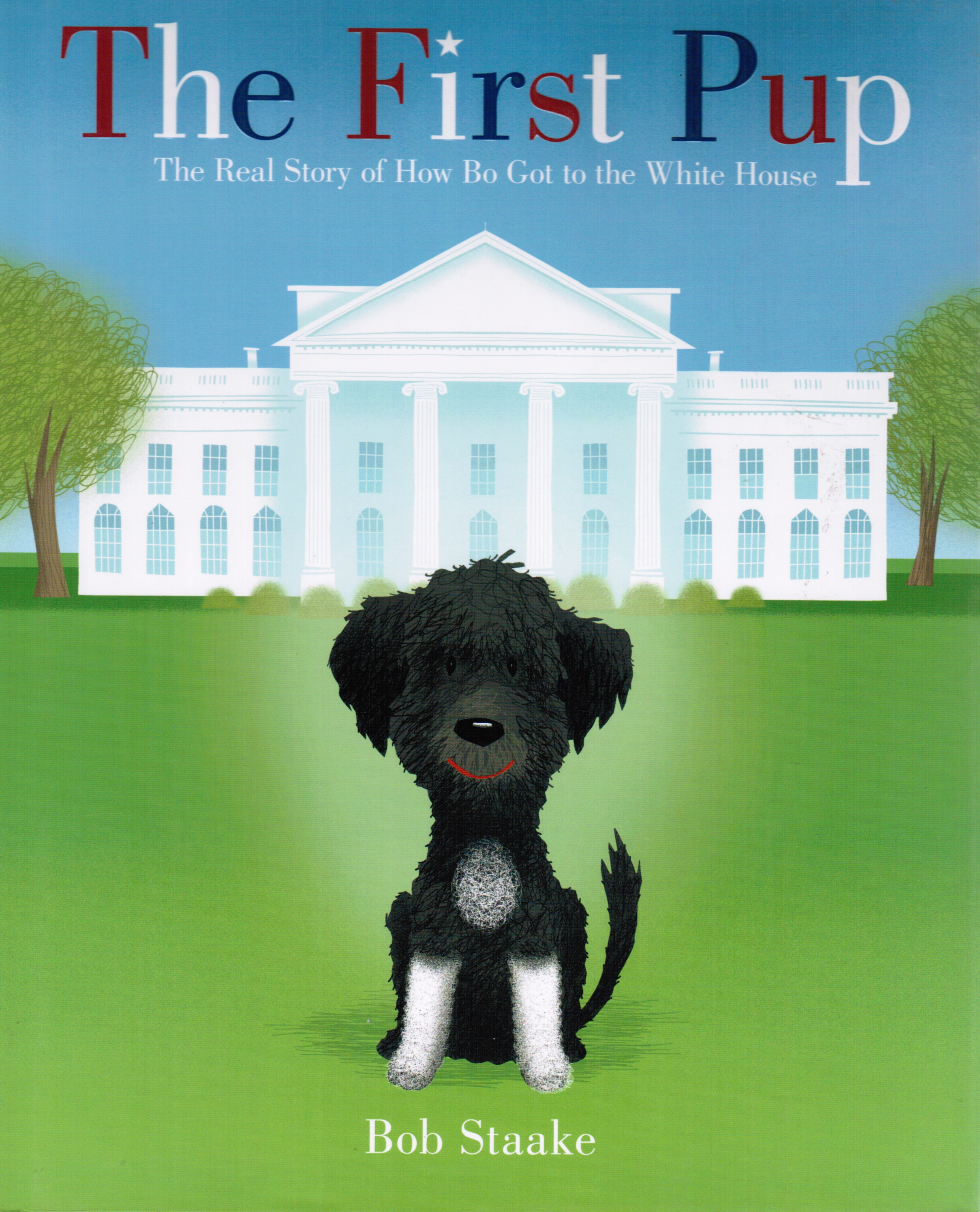 Image for The First Pup: the Real Story of How Bo Got to the White House
